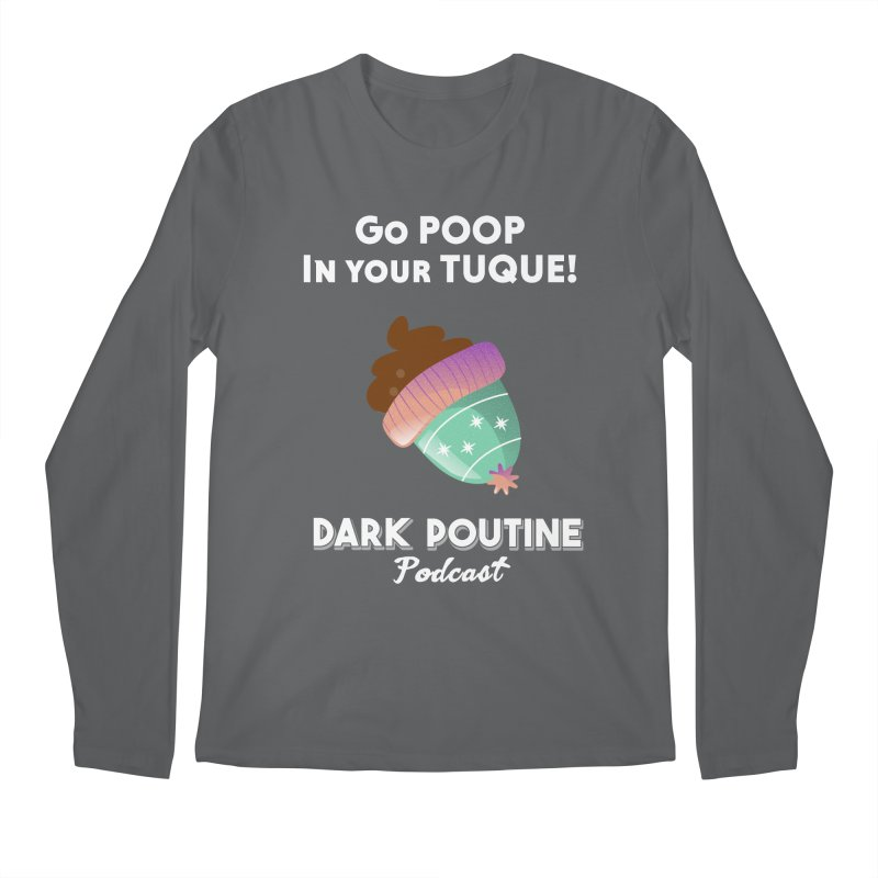 Go POOP in your TUQUE! Men's Longsleeve T-Shirt by Dark Poutine Podcast Swag