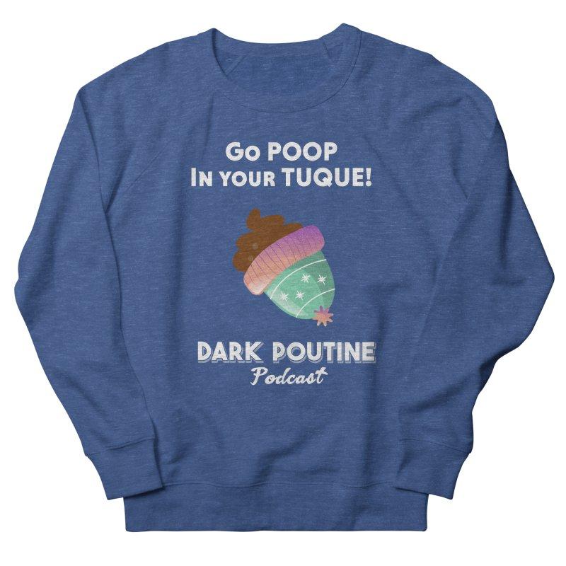 Go POOP in your TUQUE! Men's Sweatshirt by Dark Poutine Podcast Swag