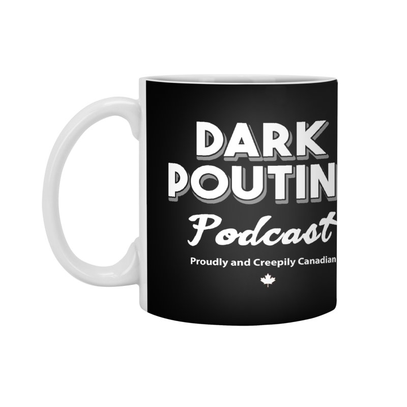 Accessories None by Dark Poutine Podcast Swag