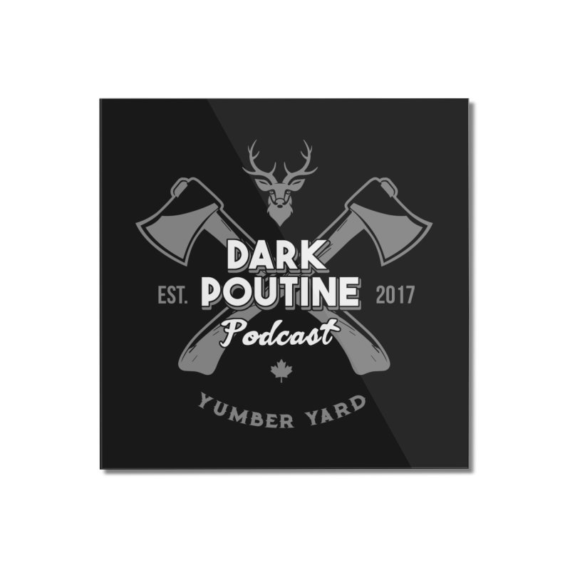 Yumber Yard Logo Home Mounted Acrylic Print by Dark Poutine Podcast Swag