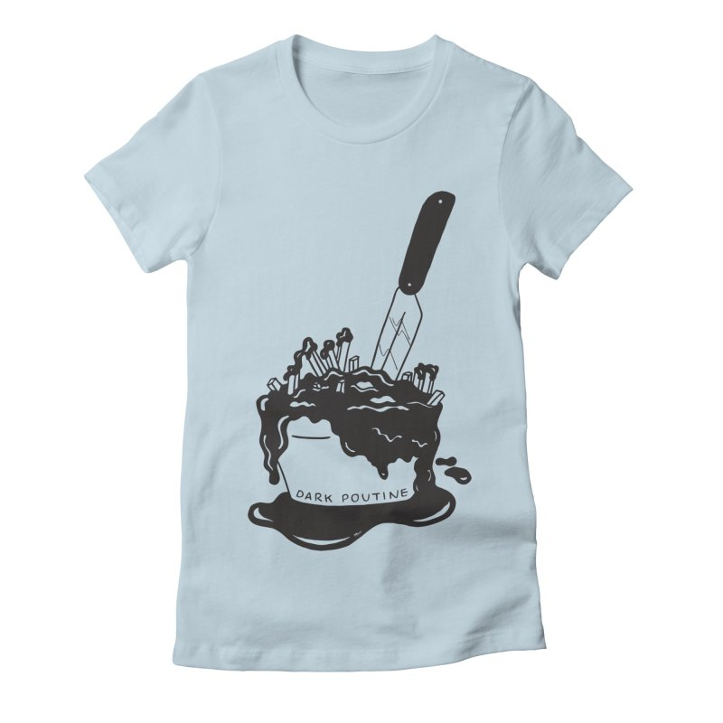 Madison's Dark Poutine - BLACK Women's Fitted T-Shirt by Dark Poutine Podcast Swag