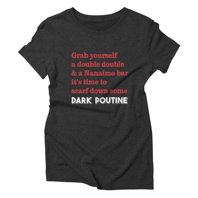 Dark Poutine Intro Women's Triblend T-Shirt by Dark Poutine Podcast Swag