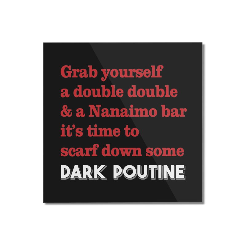 Dark Poutine Intro Home Mounted Acrylic Print by Dark Poutine Podcast Swag