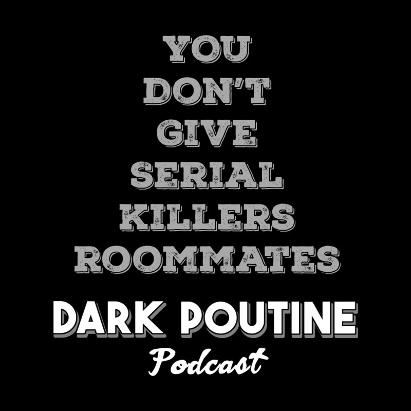 You Don't Give Serial Killers Roommates Home Shower Curtain by Dark Poutine Podcast Swag