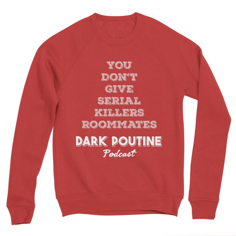 You Don't Give Serial Killers Roommates Men's Sponge Fleece Sweatshirt by Dark Poutine Podcast Swag