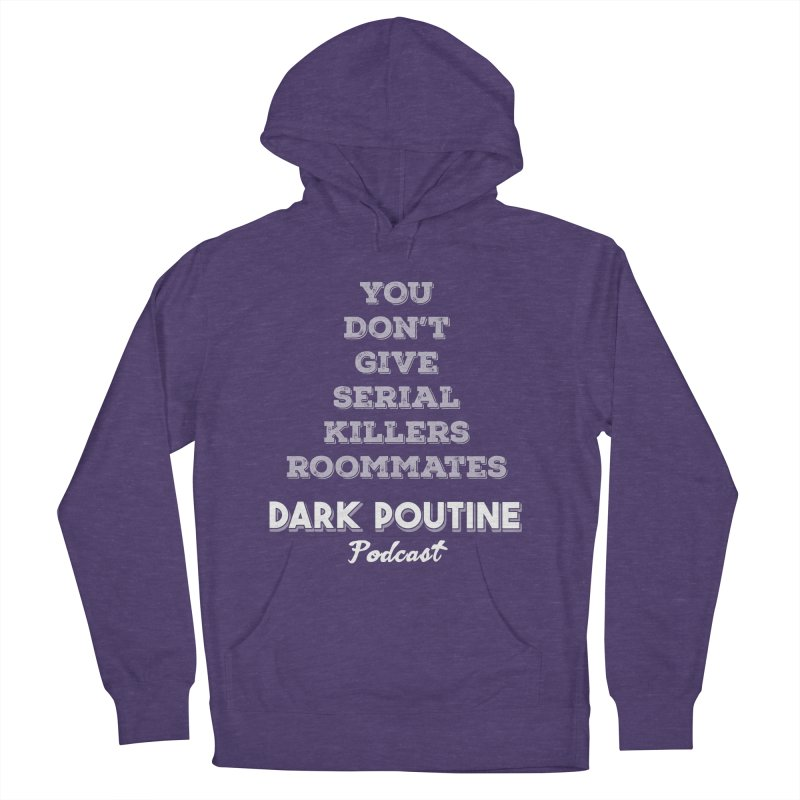 You Don't Give Serial Killers Roommates Men's French Terry Pullover Hoody by Dark Poutine Podcast Swag