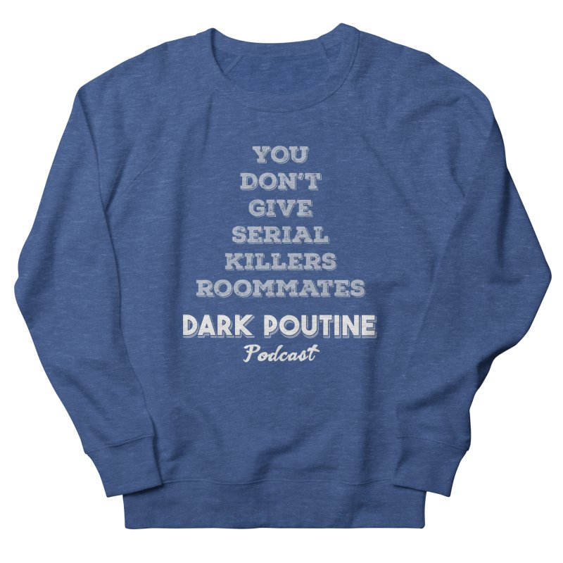 You Don't Give Serial Killers Roommates Women's French Terry Sweatshirt by Dark Poutine Podcast Swag