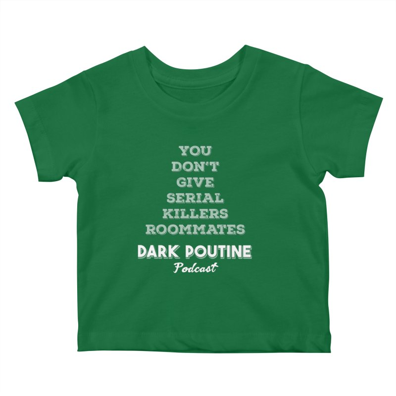 You Don't Give Serial Killers Roommates Kids Baby T-Shirt by Dark Poutine Podcast Swag