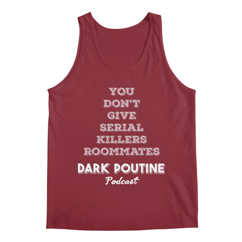 You Don't Give Serial Killers Roommates Men's Tank by Dark Poutine Podcast Swag