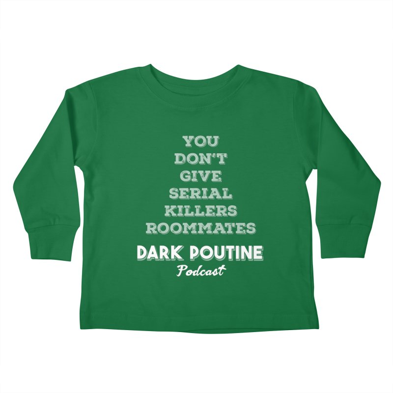 You Don't Give Serial Killers Roommates Kids Toddler Longsleeve T-Shirt by Dark Poutine Podcast Swag