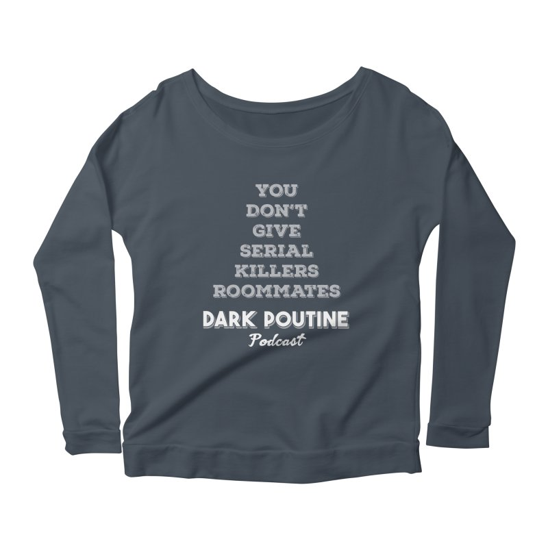 You Don't Give Serial Killers Roommates Women's Scoop Neck Longsleeve T-Shirt by Dark Poutine Podcast Swag
