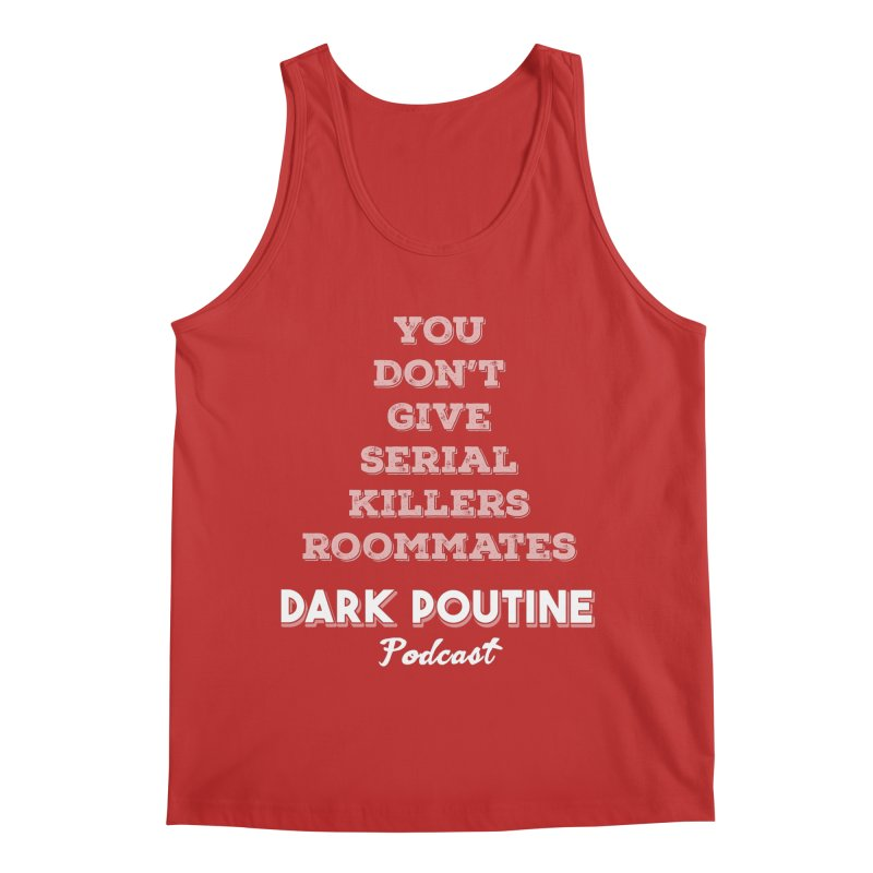 You Don't Give Serial Killers Roommates Men's Regular Tank by Dark Poutine Podcast Swag