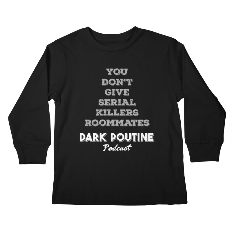 You Don't Give Serial Killers Roommates Kids Longsleeve T-Shirt by Dark Poutine Podcast Swag