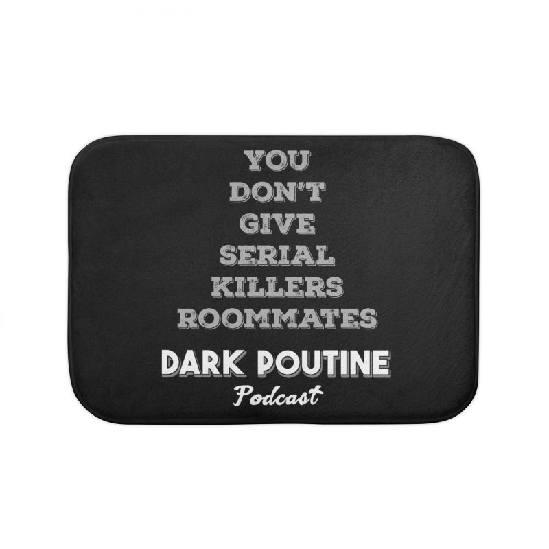 You Don't Give Serial Killers Roommates Home Bath Mat by Dark Poutine Podcast Swag
