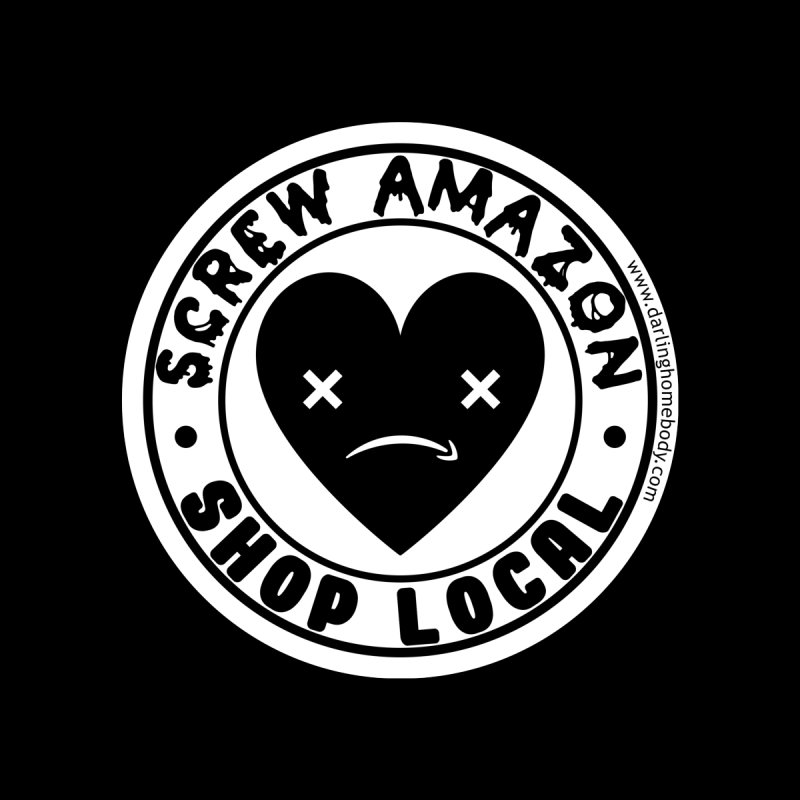 Screw Amazon Shop Local - White Women's T-Shirt by Darling Homebody