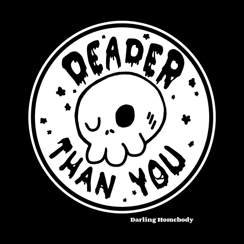 Deader Than You Men's T-Shirt by Darling Homebody