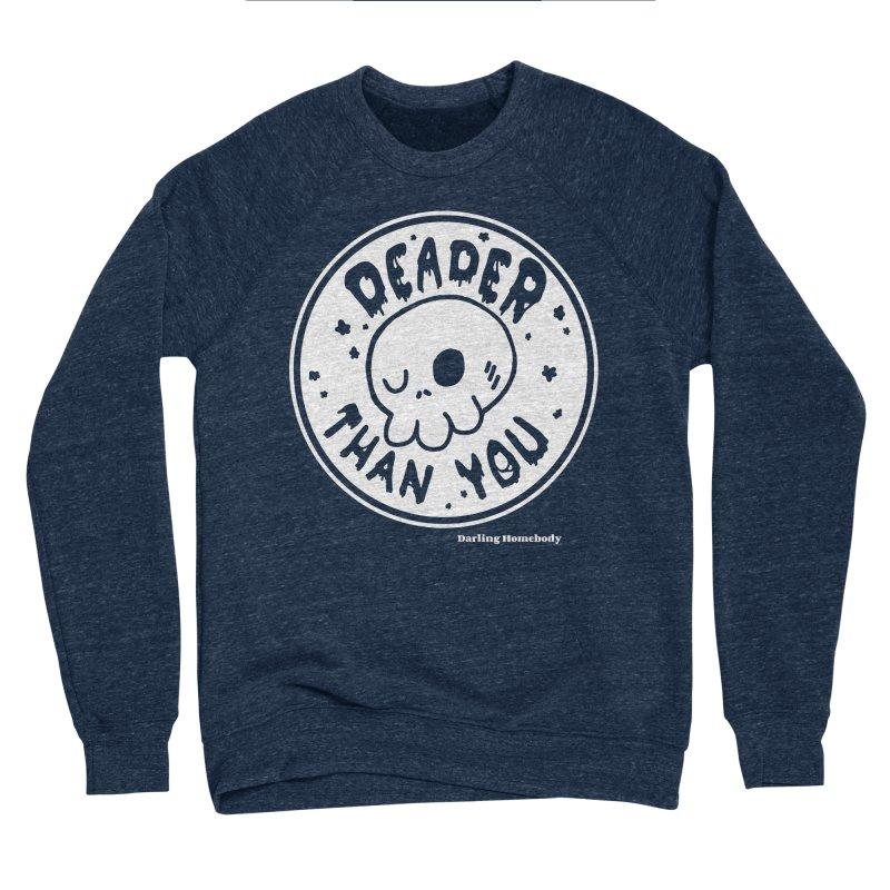 Deader Than You Women's Sweatshirt by Darling Homebody