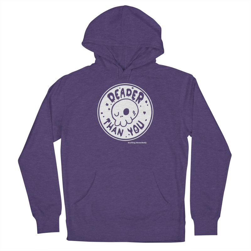 Deader Than You Men's Pullover Hoody by Darling Homebody