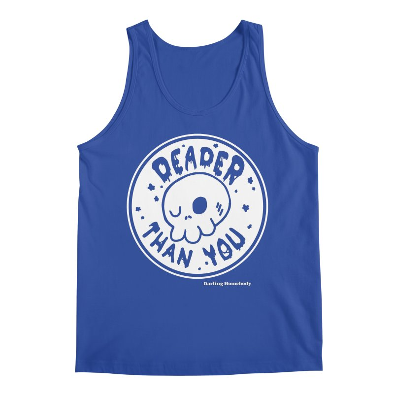 Deader Than You Men's Tank by Darling Homebody