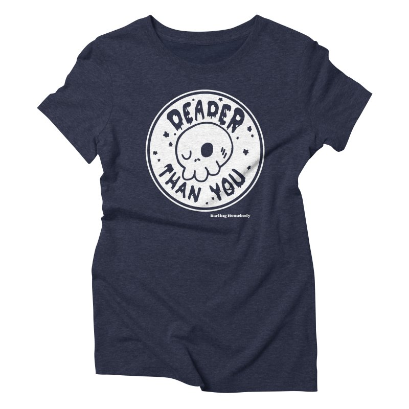 Deader Than You Women's T-Shirt by Darling Homebody