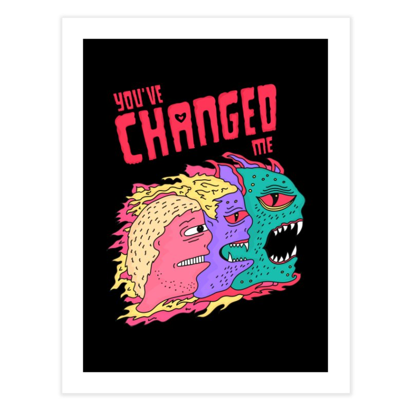You've Changed Me Home Fine Art Print by darruda's Artist Shop