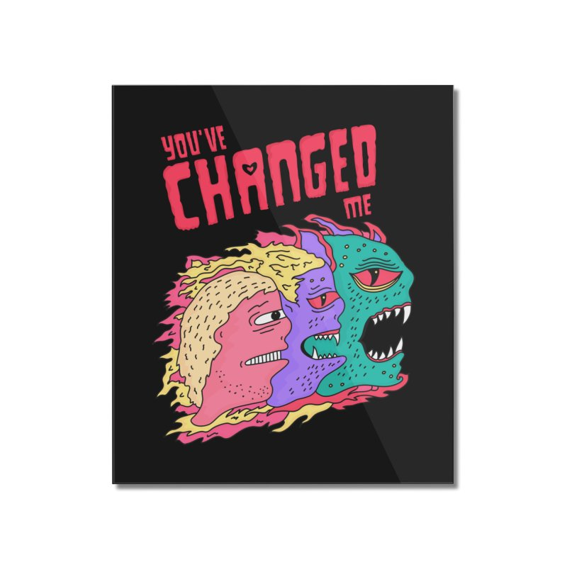 You've Changed Me Home Mounted Acrylic Print by darruda's Artist Shop