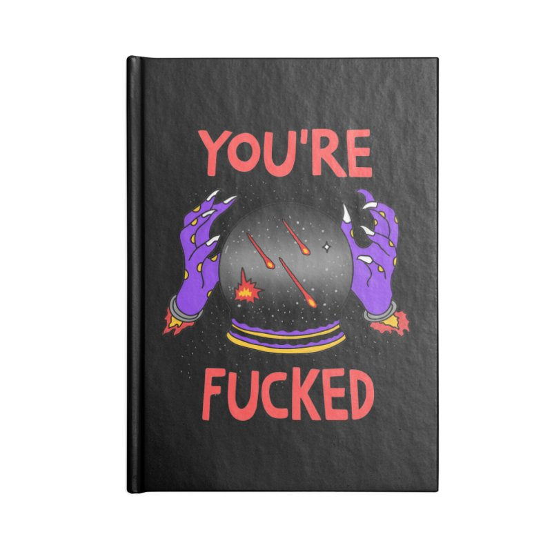 You're Fucked Accessories Blank Journal Notebook by darruda's Artist Shop