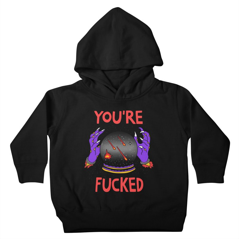 You're Fucked Kids Toddler Pullover Hoody by darruda's Artist Shop