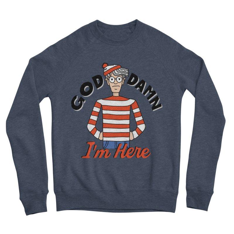 God Damn I'm Here Women's Sponge Fleece Sweatshirt by darruda's Artist Shop