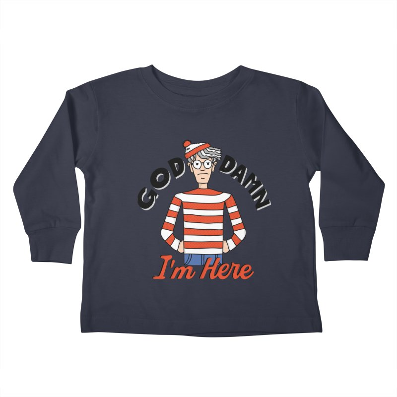 God Damn I'm Here Kids Toddler Longsleeve T-Shirt by darruda's Artist Shop