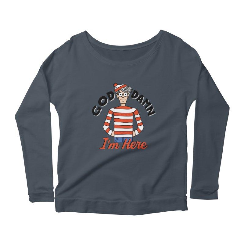 God Damn I'm Here Women's Scoop Neck Longsleeve T-Shirt by darruda's Artist Shop