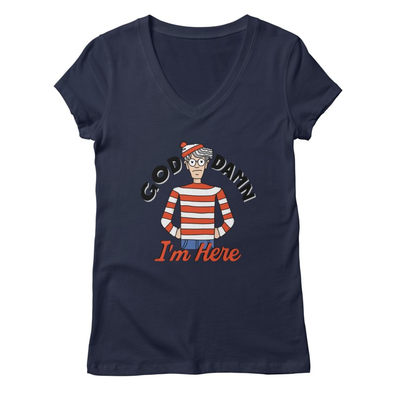 God Damn I'm Here Women's Regular V-Neck by darruda's Artist Shop