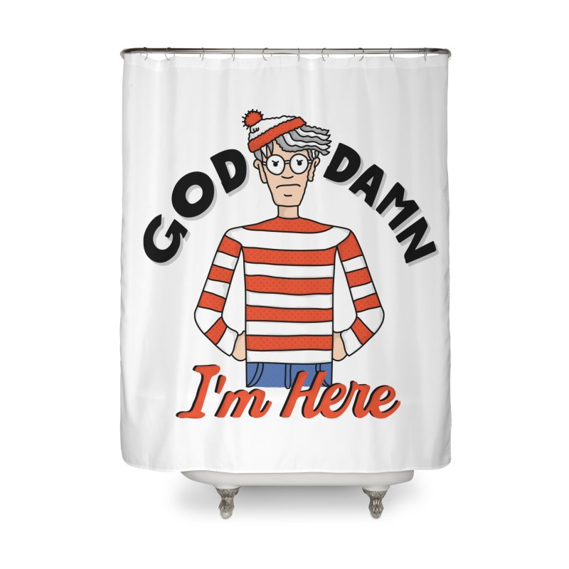 God Damn I'm Here Home Shower Curtain by darruda's Artist Shop