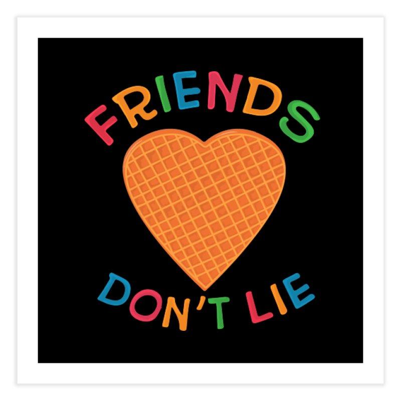 Friends Don't Lie Home Fine Art Print by darruda's Artist Shop