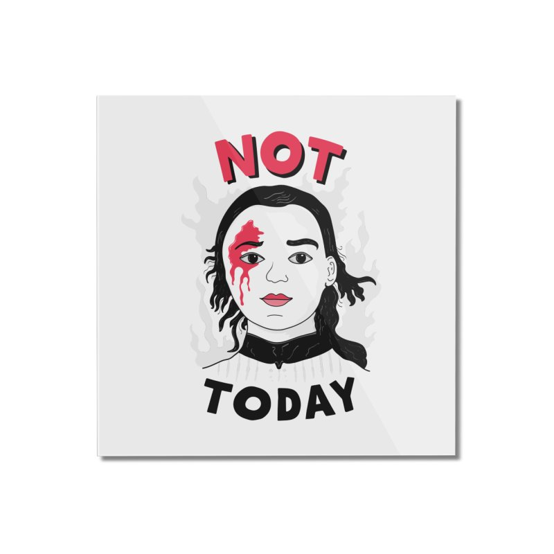 Not Today Home Mounted Acrylic Print by darruda's Artist Shop