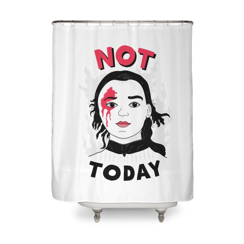 Not Today Home Shower Curtain by darruda's Artist Shop