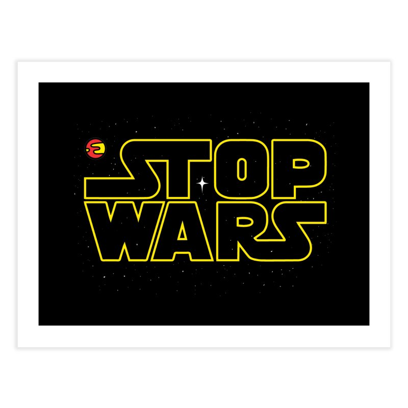 Stop Wars Home Fine Art Print by darruda's Artist Shop