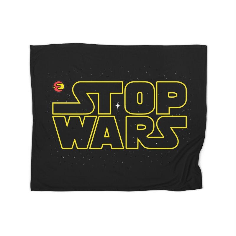 Stop Wars Home Blanket by darruda's Artist Shop