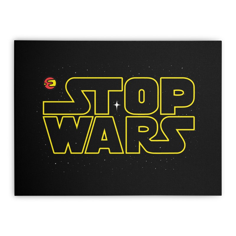 Stop Wars Home Stretched Canvas by darruda's Artist Shop