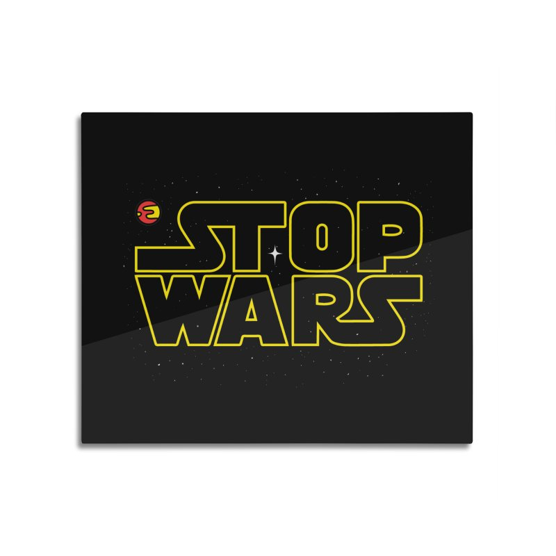 Stop Wars Home Mounted Aluminum Print by darruda's Artist Shop