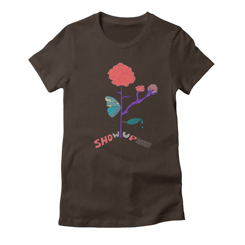 Show up Women's Fitted T-Shirt by darruda's Artist Shop