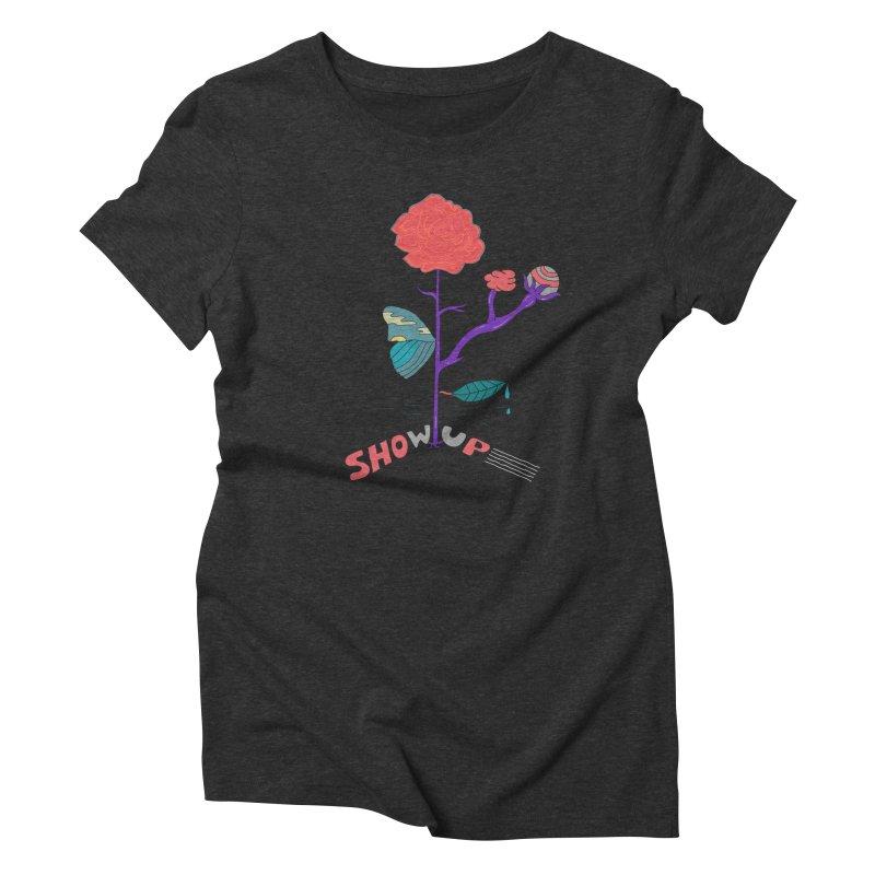 Show up Women's Triblend T-shirt by darruda's Artist Shop