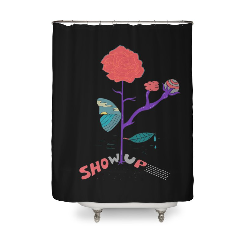 Show up Home Shower Curtain by darruda's Artist Shop