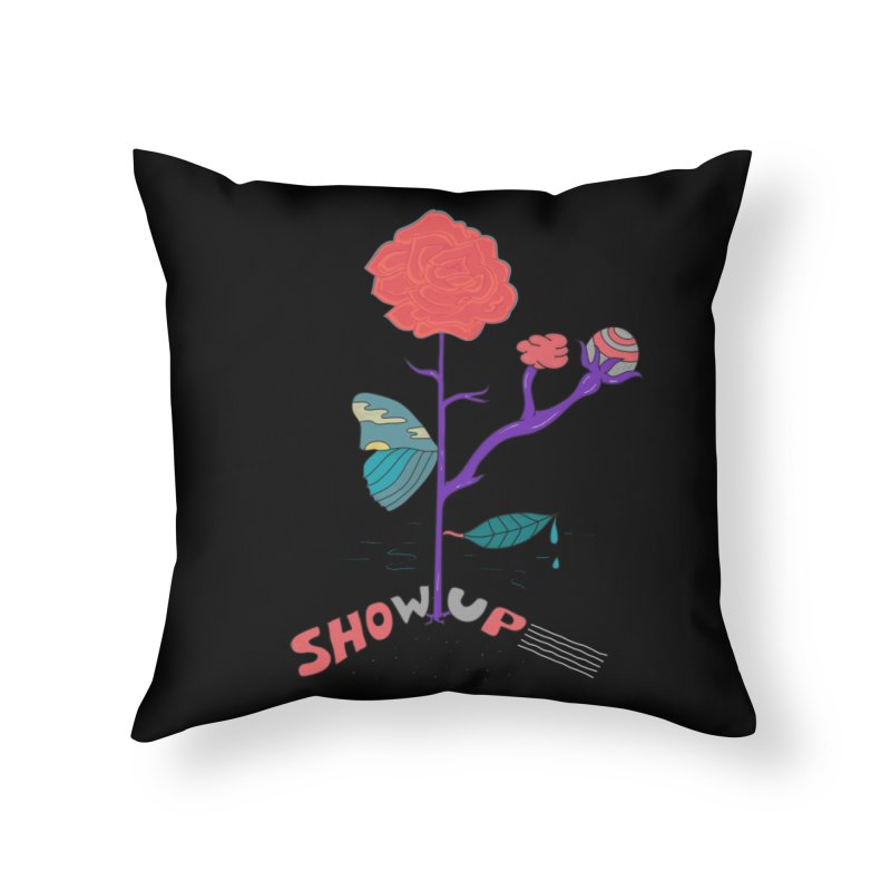 Show up Home Throw Pillow by darruda's Artist Shop