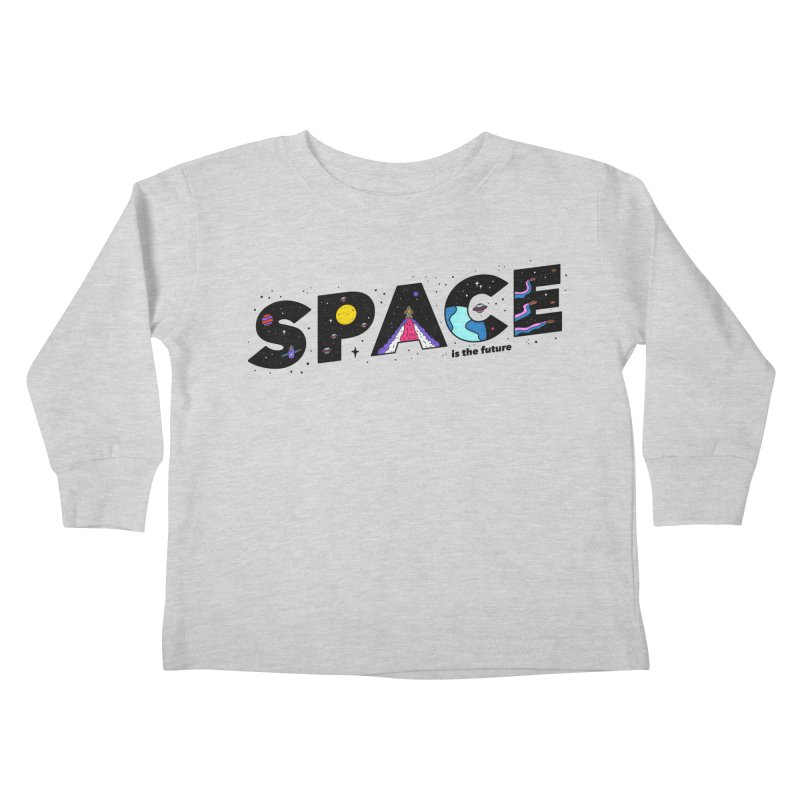 Space is the Future Kids Toddler Longsleeve T-Shirt by darruda's Artist Shop