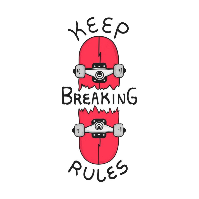 Keep Breaking Rules   by darruda's Artist Shop