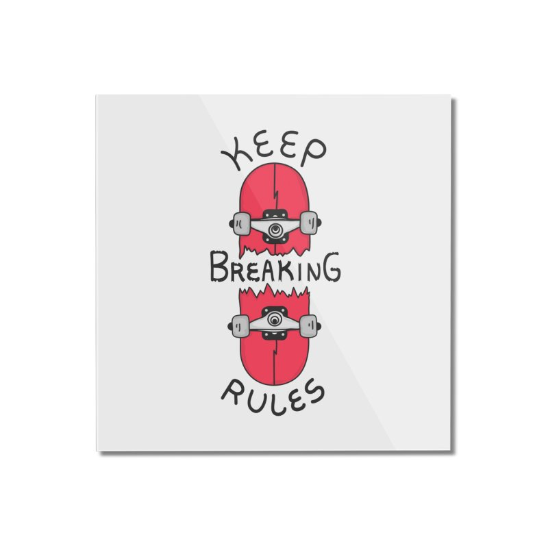 Keep Breaking Rules Home Mounted Acrylic Print by darruda's Artist Shop