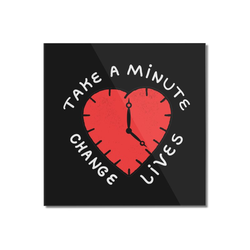 Change Lives Home Mounted Acrylic Print by darruda's Artist Shop