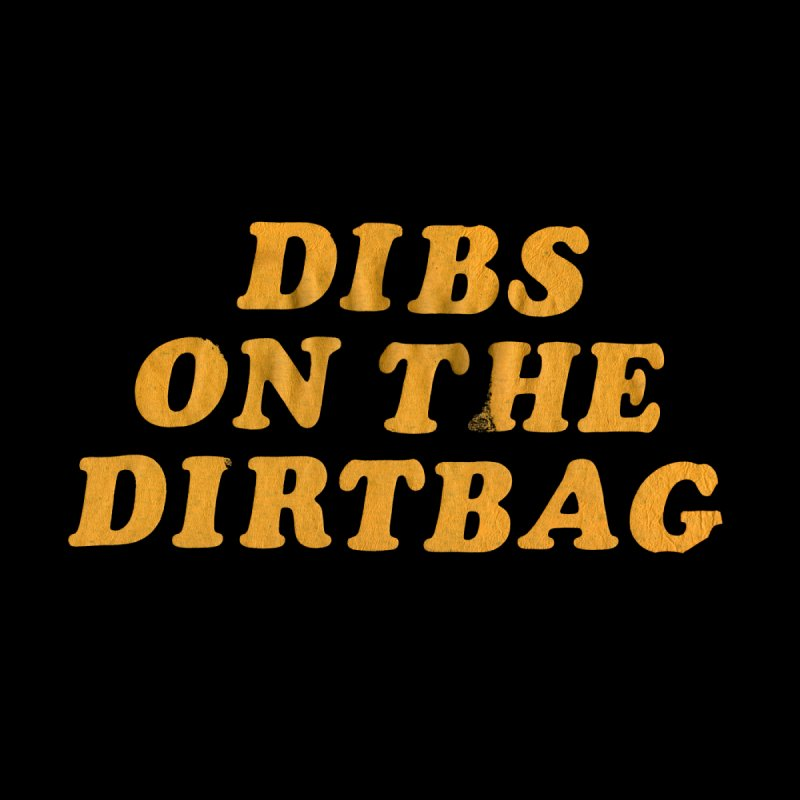 Dibs on the Dirtbag by Dave Jordan Art