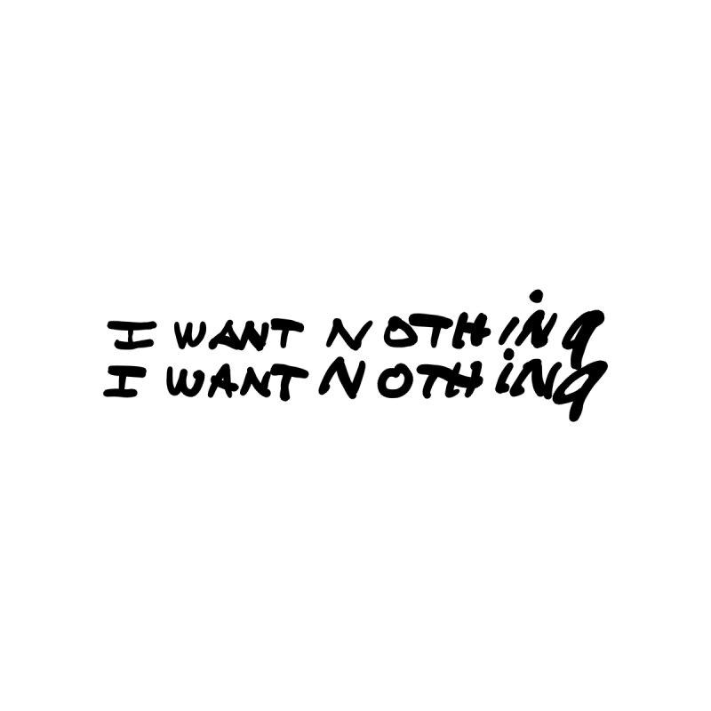 i want nothing i want nothing by Dave Jordan Art